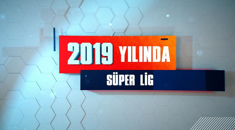 Süper Lig'de 2019 nasıl geçti?